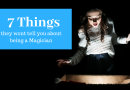 7 Things they wont tell you about being a Magician